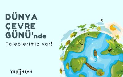 5 Haziran Dünya Çevre Günü'nde Taleplerimiz Var!